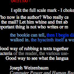 "Screen shot from ""Stir Fry Texts"" by Jim Andrews. Black background with white, gray and blue text. Text: ""I split the full scale mark – I choke/ Who now is the author? Who really ca/ the mail? Let him whine and fret ab/ important thing is not who writes or m/ the bookie can tell, then I begin di/ walked in. the hyacinth itself a wo/ Good way of rubbing n texts together/ bacteria of the reader, the various use-/ Good way to see what that langua/ Joseph Weizenbaum/ Computer Power and Human re."""