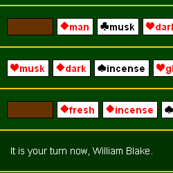 """Screen shot from """"Stud Poetry"""" by Marko Niemi. This picture has almost the same design as a computer card game. The background is green and there are cards with diamonds, hearts and clovers on them. Beside each card's symbol there is a word: """"man, musk, musk, dark, incense, fresh, incense"""". There is a white text below the cards : """"It is your turn now, William Blake""""."""