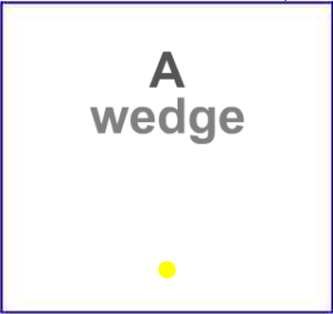 "Screen capture from ""Thoughts Go"" by David Knoebel. White background with two lines of words and a yellow dot at the bottom of the image. Text: ""A / wedge"""
