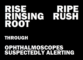 "Screen capture from ""Spam Heart"" by David Jhave Johnston. Black background and gray words. Text: ""Rise/Rinsing/Root/Ripe/Rush/ Through/ Ophthalmascopes/ Suspectedly Alerting."