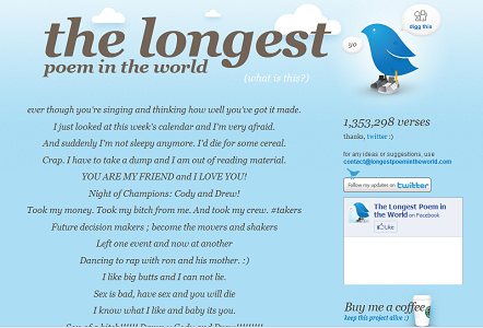 "Screen capture of ""The Longest Poem in the World"" by Andrei Gheorghe. Baby blue colored background  with black text. On the left is the poem and information about this poem on the right from twitter and the twitter bird on sneakers. The only viewable information about the poem is ""1,353,298 verses. Text: ""ever though you're singing and thinking how well you've got it made./ I just looked at this week's calendar and I'm very afraid./ And suddenly I'm not sleepy anymore. I'd die for some cereal. Crap, I have to take a dump and I am out of reading material. YOU ARE MY FRIEND and I LOVE YOU!/ Night of Champions: Cody and Drew!/ Took my money. Took my bitch from me. And took my crew. #takers/ Left one event and now at another/ Dancing to rap with ron and his mother. / I like big butts and I can not lie./ Sex is bad, have sex and you will die./ I know what I like and baby its you."""