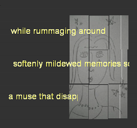 "Screen capture from ""Video Blog::Vog"" by Adrian Miles. Dark grey background with a drawn portrait laying at the left of the image. There are yellow lines of text in the foreground of the image. Text: ""while rummaging around / softenly mildewed memories s / a muse that disap"""