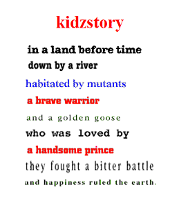 "Screen capture from ""GIF Poems"" by Komninos Zervos. Part of a poem headlined ""kidzstory"" whose verses vary in font style, sizes, and colors. Text: ""kidzstory / in a land before time / down by a river / habitated by mutants / a brave warrior / and a golden goose / who was loved by / a handsome prince / they fought a bitter battle / and happiness ruled the earth."""