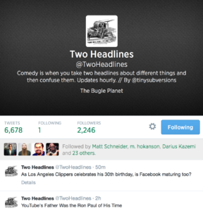 Two Headlines @TwoHeadlines Comedy is when you take two headlines about different things and then confuse them. Updates hourly. // By @tinysubversions The Bugle Planet