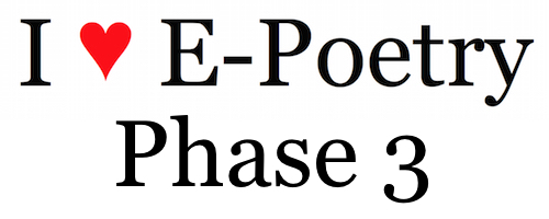 I ♥︎ E-Poetry: Phase 3 Begins