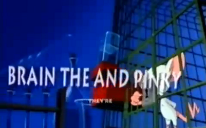 [Pinky and the Brain Introduction] by Tom Ruegger et. al.